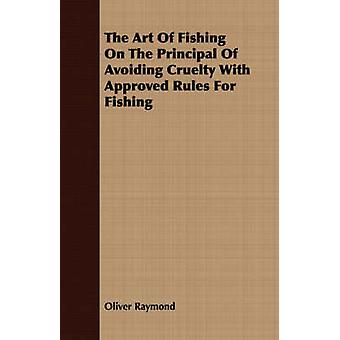 The Art of Fishing on the Principal of Avoiding Cruelty with Approved Rules for Fishing by Raymond & Oliver