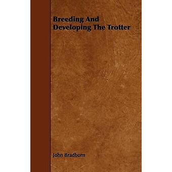 Breeding and Developing the Trotter by Bradburn & John