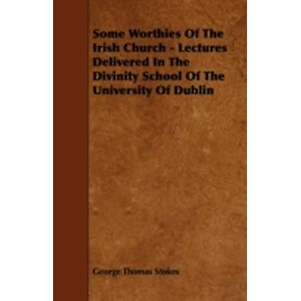 Some Worthies of the Irish Church  Lectures Delivered in the Divinity School of the University of Dublin by Stokes & George Thomas