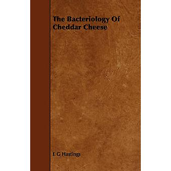 The Bacteriology Of Cheddar Cheese by Hastings & E G