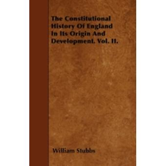 The Constitutional History Of England In Its Origin And Development. Vol. II. by Stubbs & William