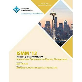 ISMM 13 Proceedings of the ACM SIGPLAN International Symposium on Memory Management by ISMM 13 Conference Committee
