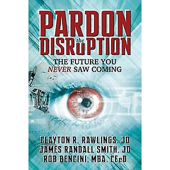 Pardon the Disruption The Future You Never Saw Coming by Rawlings & Clayton R.