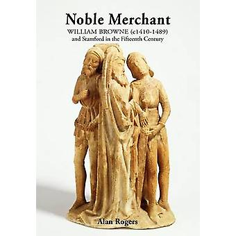 Noble Merchant William Browne C14101489 and Stamford in the Fifteenth Century by Rogers & Alan