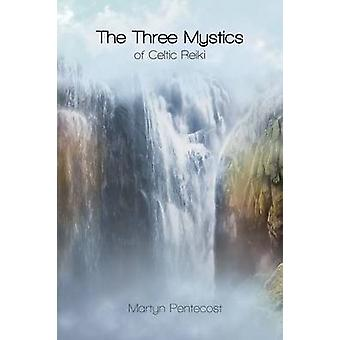 The Three Mystics of Celtic Reiki The Practitioners Guide by Pentecost & Martyn