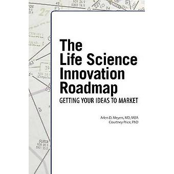 The Life Science Innovation Roadmap Bioscience Innovation Assessment Planning Strategy Execution and Implementation by Meyers & Arlen D.