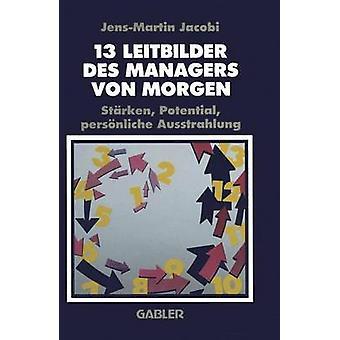 13 Leitbilder des Managers von Morgen  Strken Potential persnliche Ausstrahlung by Jacobi & JensMartin