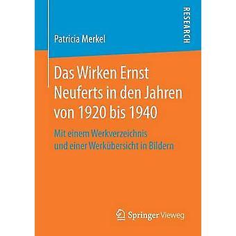 Das Wirken Ernst Neuferts in den Jahren von 1920 bis 1940  Mit einem Werkverzeichnis und einer Werkbersicht in Bildern by Merkel & Patricia