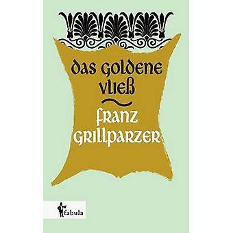 Das goldene Vlie by Grillparzer & Franz