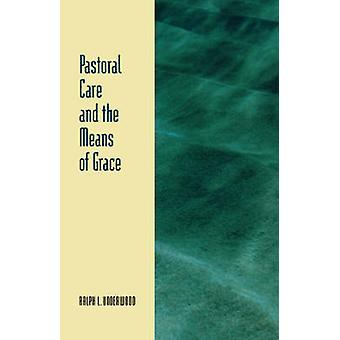 Pastoral Care  the Means of Grace by Underwood & Ralph L.