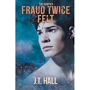 Fraud Twice Felt by Hall & J.T.