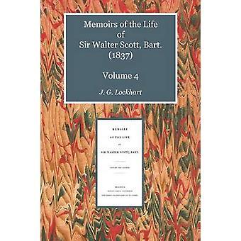 Memoirs of the Life of Sir Walter Scott Bart. 1837 Volume 4 by Lockhart & John Gibson