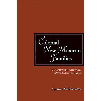 Colonial New Mexican Families - Community - Church - and State - 1692-