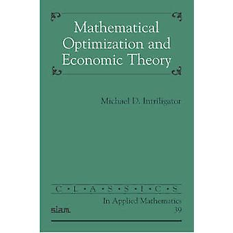 Mathematical Optimization and Economic Theory by Michael D. Intriliga