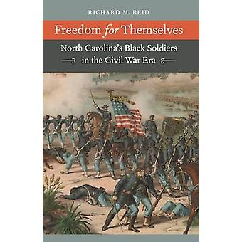 Freedom for Themselves - North Carolina's Black Soldiers in the Civil