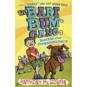 The Bare Bum Gang Battles the Dogsnatchers by Anthony McGowan - 97818