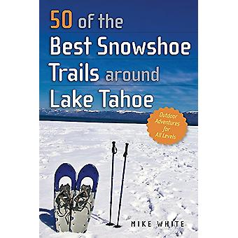 50 av de bästa Snöskor spår runt Lake Tahoe av Mike White - 9781