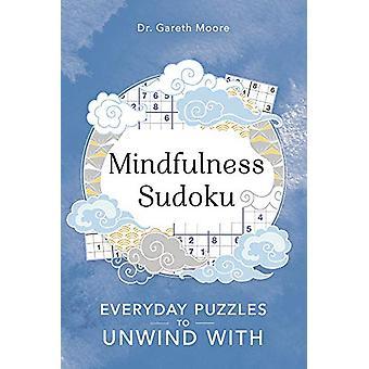 Mindfulness Sudoku - Everyday puzzles to unwind with by Gareth Moore -