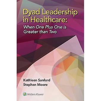 Dyad Leadership in Healthcare - When One Plus One is Greater Than Two
