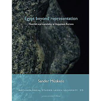 Egypt Beyond Representation - Materials and Materiality of Aegyptiaca