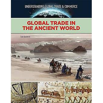 Understanding Global Trade and Commerce Global Trade in The Ancient World by Tish Davidson
