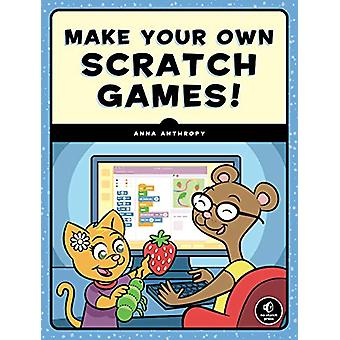 Make Your Own Scratch Games by Anna Anthropy - 9781593279363 Book