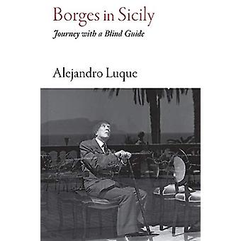 Borges in Sicily - Journey with a Blind Guide by Alejandro Luque - 978