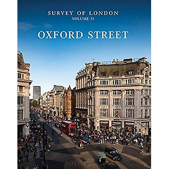 Survey of London Oxford Street  Volume 53 by Andrew Saint