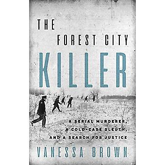 The Forest City Killer - A Serial Murderer - A Cold-Case Sleuth - and
