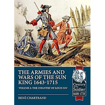 The Armies and Wars of the Sun King 1643-1715. Volume 2 - The Infantry