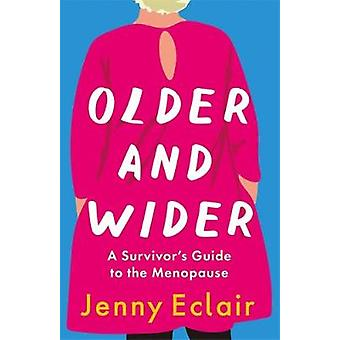 Older and Wider - A Survivor's Guide to the Menopause by Jenny Eclair