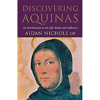 Discovering Aquinas : An Introduction to His Life, Work and Influence