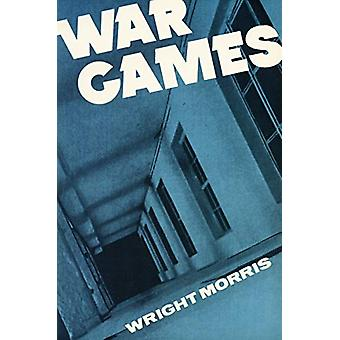 War Games by Wright Morris - 9780803258785 Book