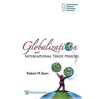Globalization And International Trade Policies by Robert Mitchell Ste