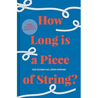 How Long is a Piece of String  More hidden mathematics of everyday life by Rob Eastaway & Jeremy Wyndham