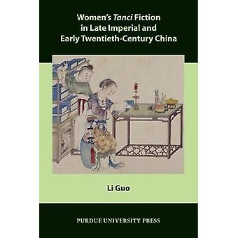 Womens Tanci Fiction in Late Imperial and Early TwentiethCentury China by Li Guo