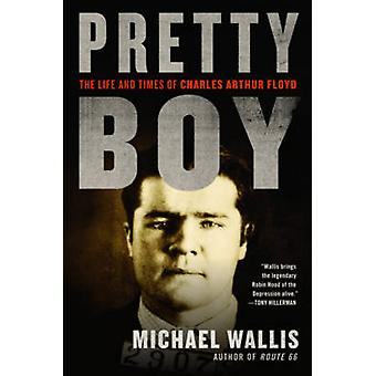 Pretty Boy - The Life and Times of Charles Arthur Floyd von Michael Wal
