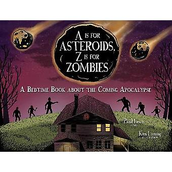 A Is for Asteroids - Z is for Zombies - A Bedtime Book About the Comin