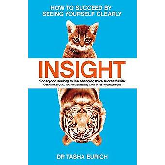 Insight - The Power of Self-Awareness in a Self-Deluded World by Insig