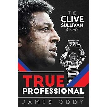 Riktigt proffs - Clive Sullivan berättelsen av James Oddy - 978178531