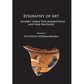 Epigraphy of Art - Ancient Greek Vase-Inscriptions and Vase-Paintings
