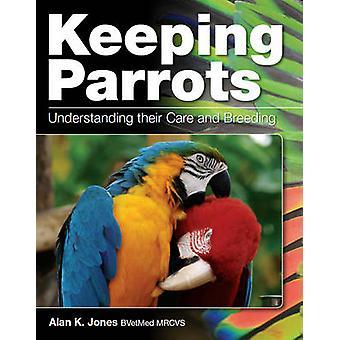 Papageien - Verständnis ihrer Obhut zu halten und züchten von Alan Jones