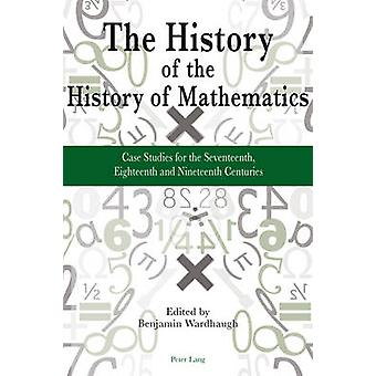 The History of the History of Mathematics - Case Studies for the Seven