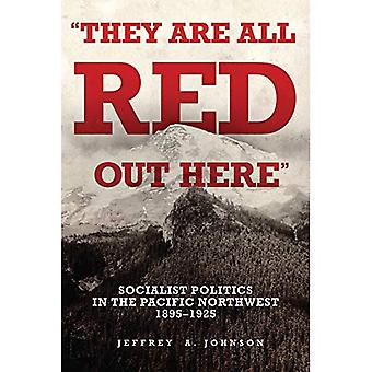 De är alla Red ute: det socialistiska partiet i Pacific Northwest, 1895-1925