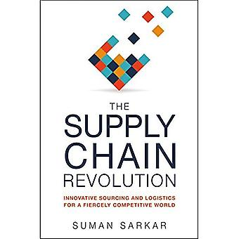 The Supply Chain Revolution: Innovative Sourcing and Logistics for a Fiercely Competitive World (Hardback)