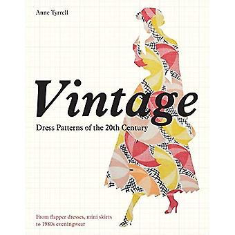 Vintage Dress Patterns of the 20th Century from the Flapper Dress to the Mini Skirt: Dressmaking from Flapper...