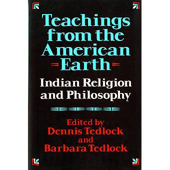 Teachings from the American Earth Indian Religion and Philosophy by Tedlock & Dennis