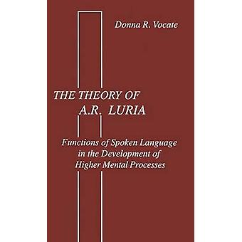 The theory of A.r. Luria  Functions of Spoken Language in the Development of Higher Mental Processes by Vocate & Donna R.