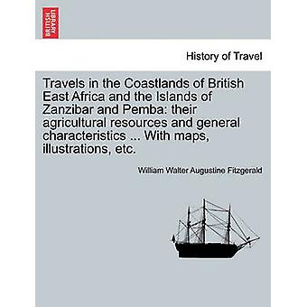 Travels in the Coastlands of British East Africa and the Islands of Zanzibar and Pemba their agricultural resources and general characteristics ... With maps illustrations etc. by Fitzgerald & William Walter Augustine