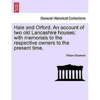 Hale und Orford. Ein Bericht über zwei alte Lancashire Häuser mit Gedenkstätten an die jeweiligen Eigentümer bis in die heutige Zeit. durch Beamont & William
